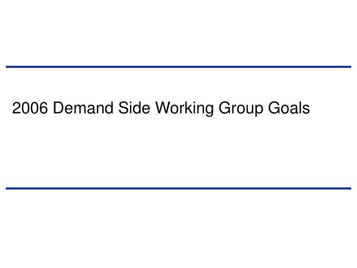 2006 demand side working group goals