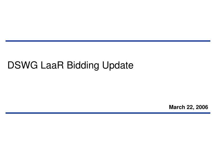 DSWG LaaR Bidding Update