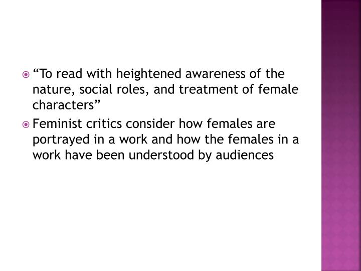 """To read with heightened awareness of the nature, social roles, and treatment of female characters..."