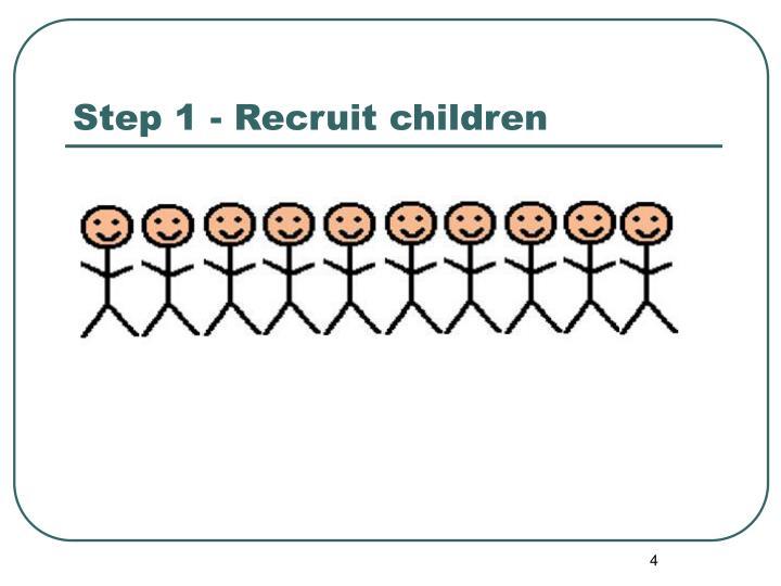 Step 1 - Recruit children