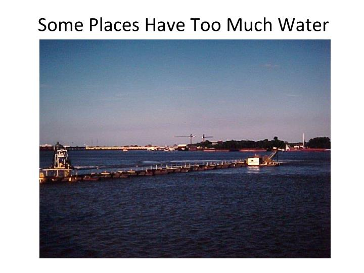 Some Places Have Too Much Water