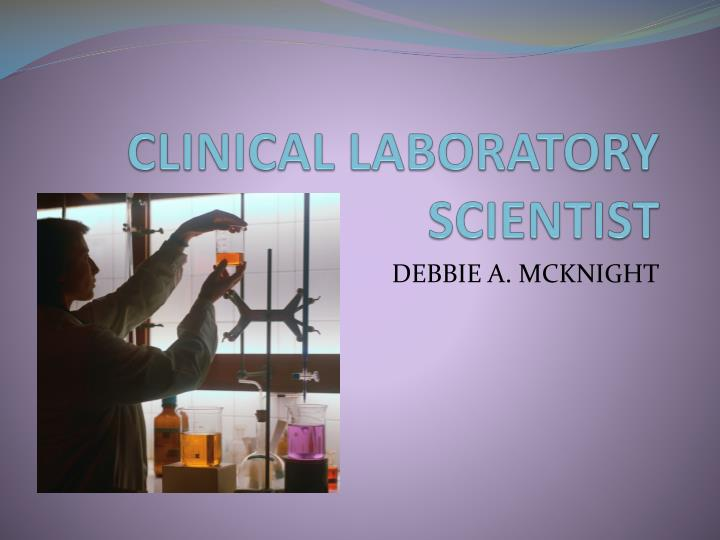 clinical laboratory scientist Upon completion of all requirements, you'll be well-prepared to pursue  professional certification as a medical laboratory scientist (mls) you can choose  from.