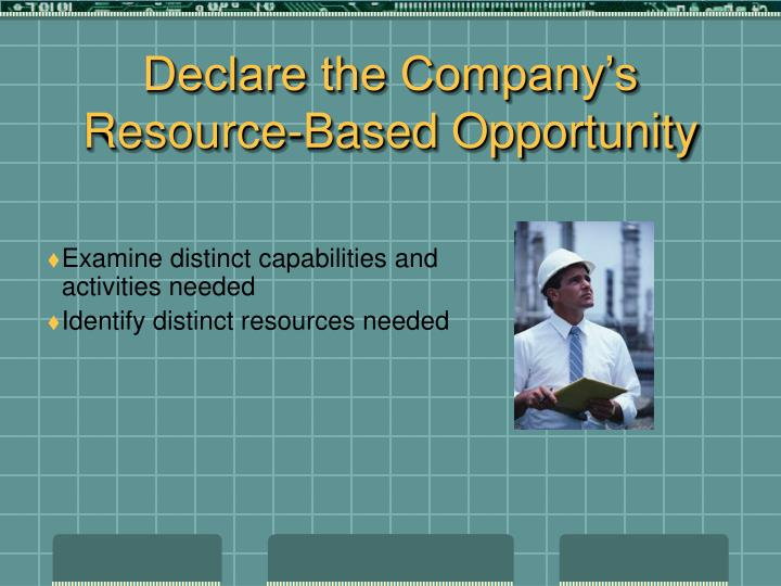 Declare the Company's Resource-Based Opportunity