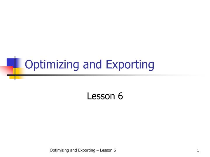 Optimizing and exporting