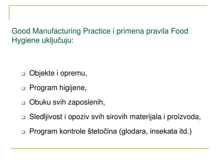 Good Manufacturing Practice i primena pravila Food Hygiene uključuju: