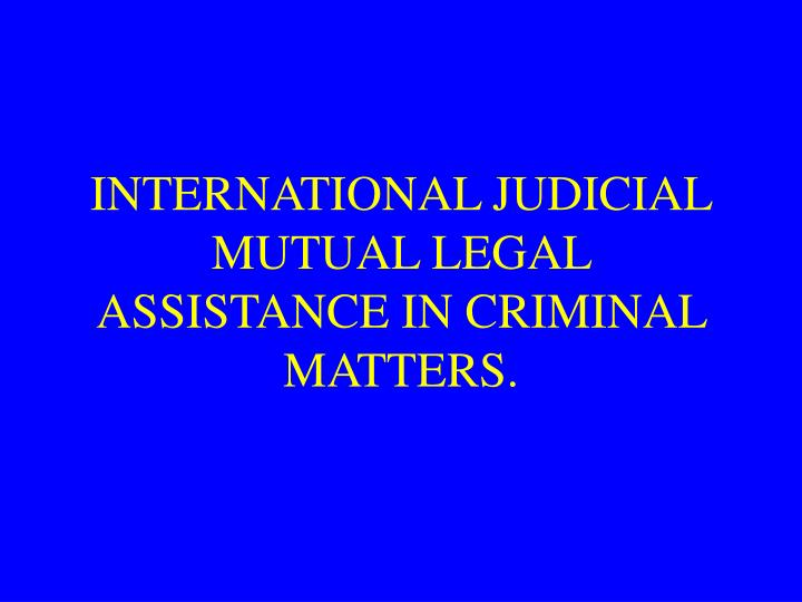 international judicial mutual legal assistance in criminal matters n.