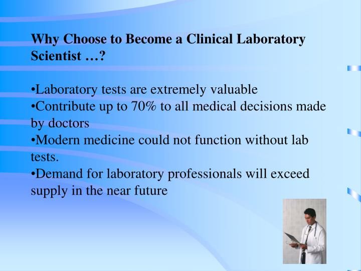 Why Choose to Become a Clinical Laboratory Scientist …?
