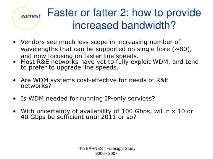 Faster or fatter 2: how to provide increased bandwidth?