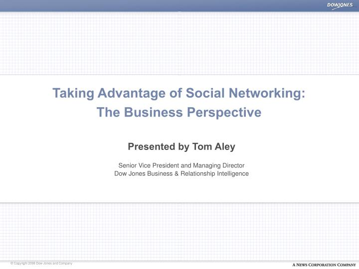 Taking advantage of social networking the business perspective