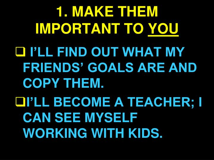 1 make them important to you