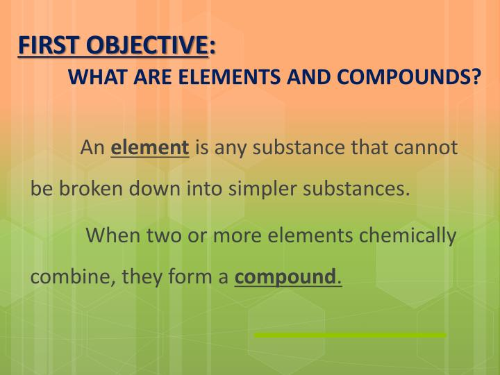 First objective what are elements and compounds
