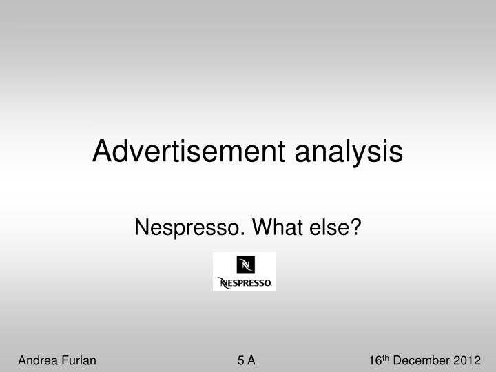 advertisement analysis report by tahmina02 april Advertising analysis, a specialized form of market research, has become increasingly common as the costs of promotion have escalated because any mistake can be costly, analysis is done at every stage of the advertising process: while the message is developed, when the copy is being prepared, and.