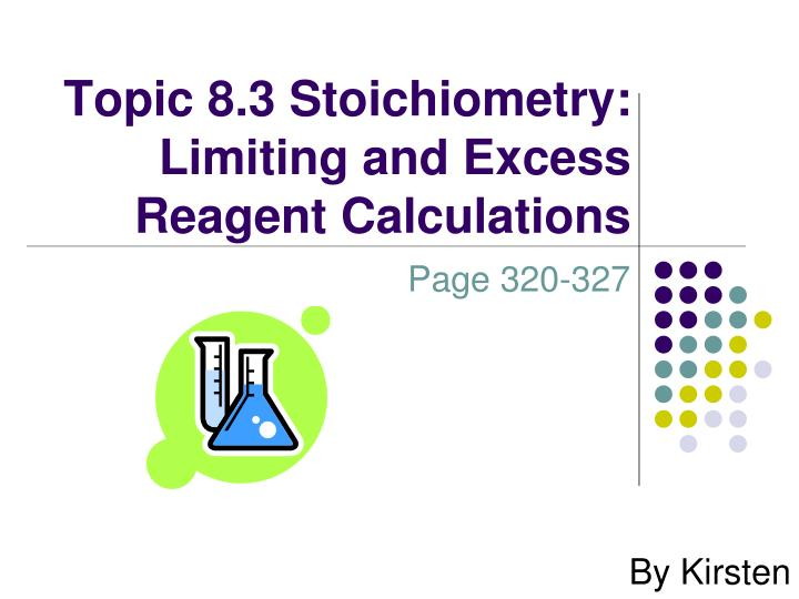stoichiometry and limiting reagent Stoichiometry / limiting reagent student handout purpose to determine the stoichiometric relationship of two reactants and to demonstrate which reactant is the limiting reagent equipment analytical balance supplies safety goggles rubber gloves wash bottle.