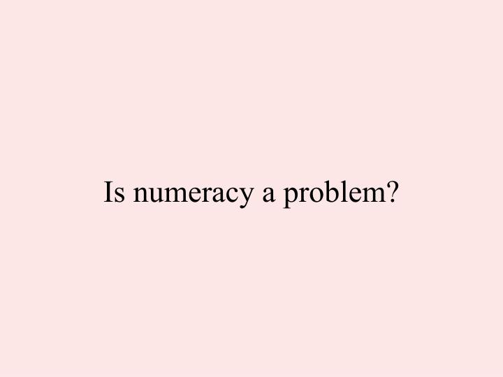 Is numeracy a problem?
