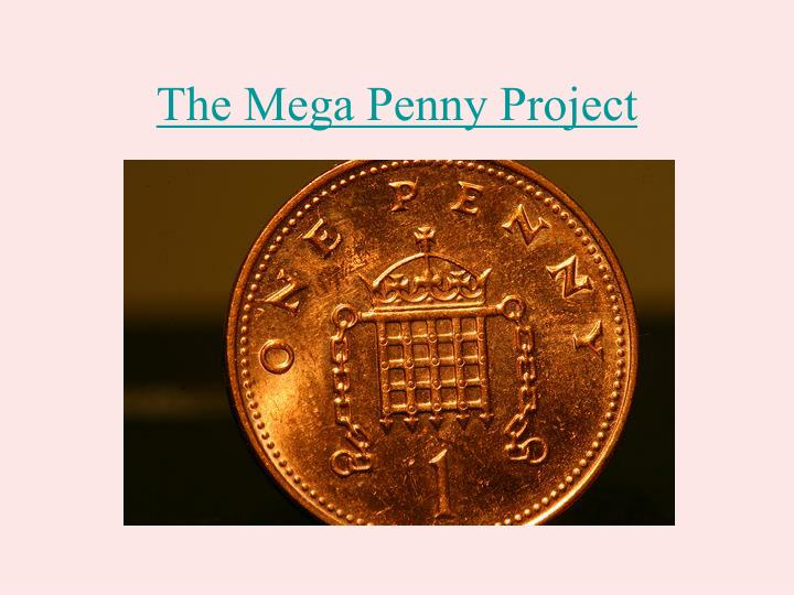 The Mega Penny Project