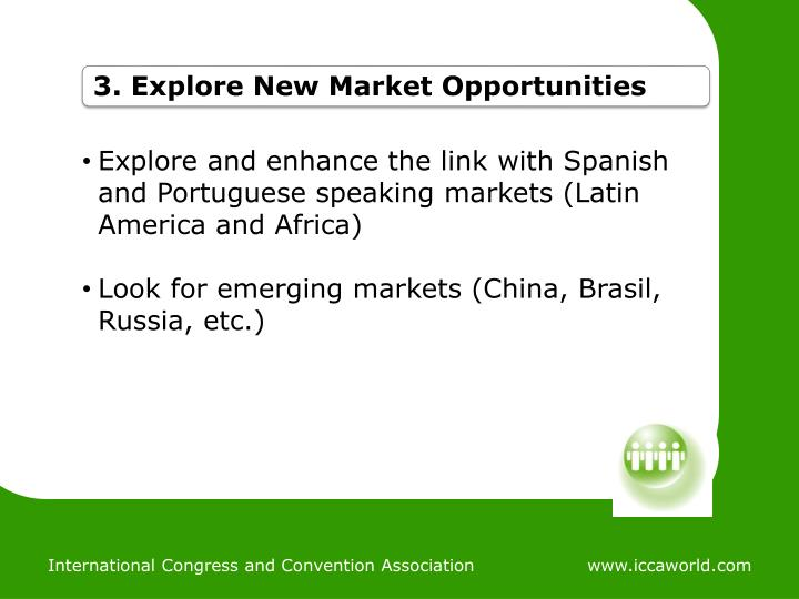 Explore and enhance the link with Spanish and Portuguese speaking markets (Latin America and Africa)