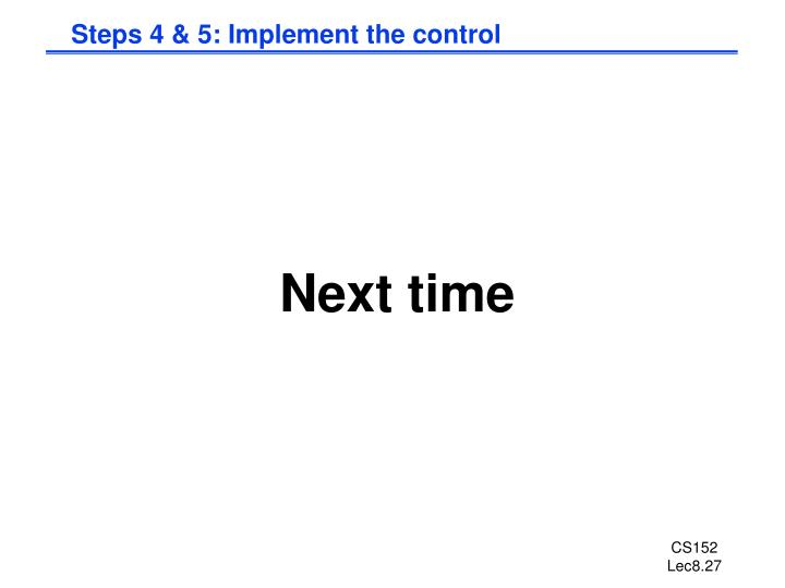 Steps 4 & 5: Implement the control