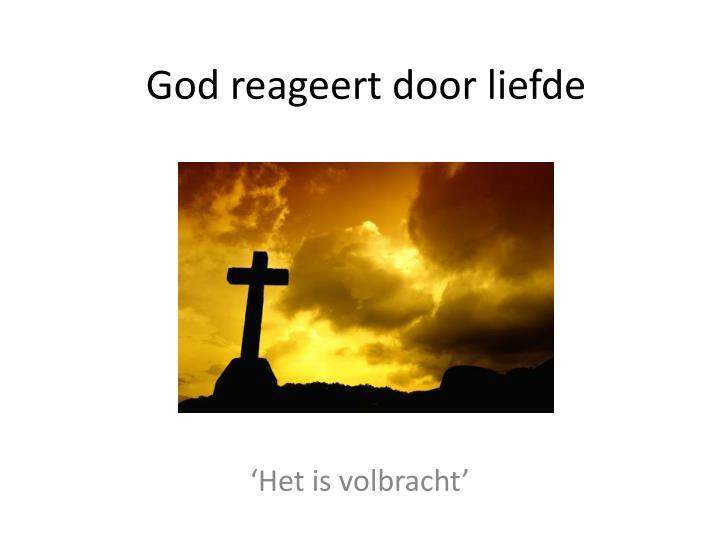 God reageert door liefde
