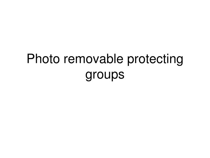 Photo removable protecting groups