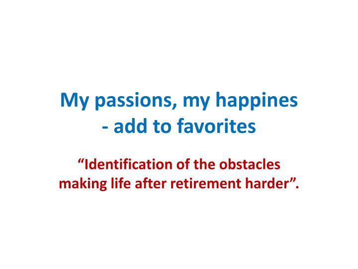 my passions my happines add to favorites n.