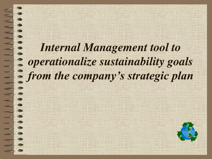 Internal management tool to operationalize sustainability goals from the company s strategic plan