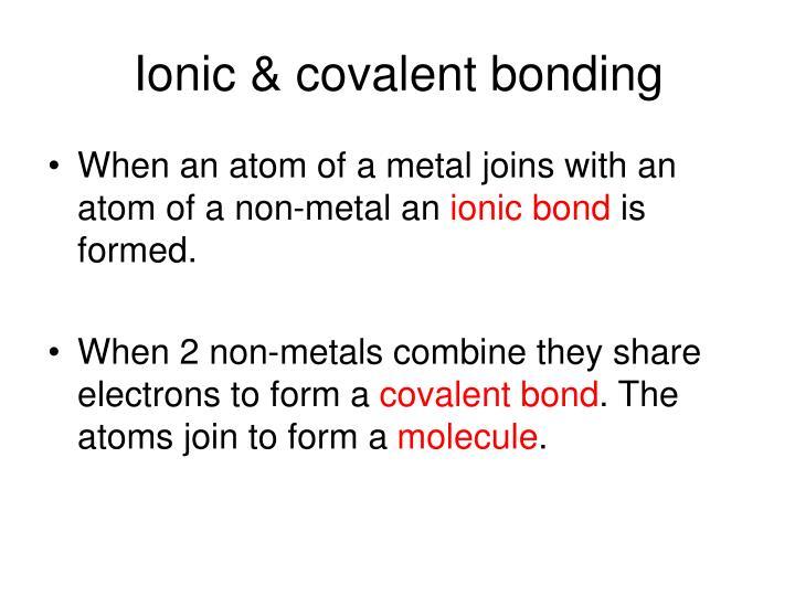 Ionic & covalent bonding