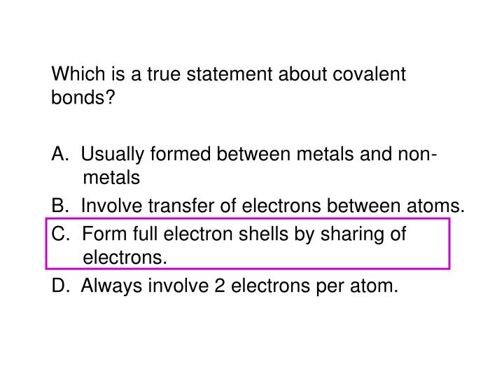Which is a true statement about covalent bonds?