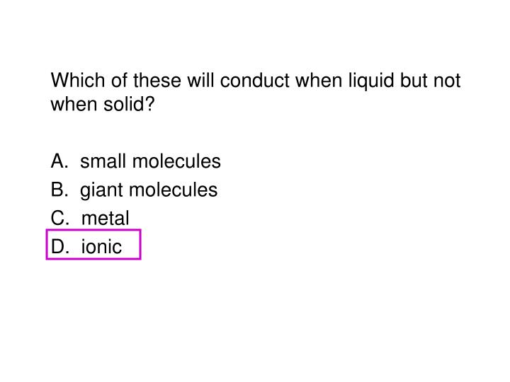 Which of these will conduct when liquid but not when solid?
