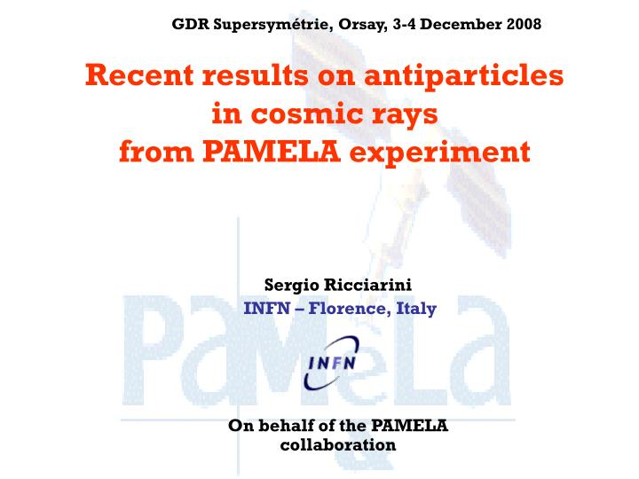 Recent results on antiparticles in cosmic rays from pamela experiment