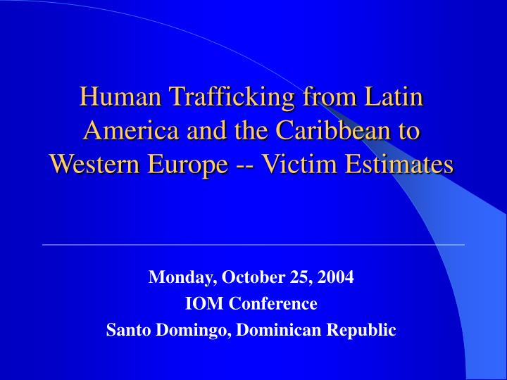 human trafficking in the caribbean Human trafficking: modern day slavery in latin america and the caribbean by sikhumbuzo zondi servitude or slavery has been a pervasive problem in the world throughout history and even though it was officially eliminated in the nineteenth century, it still exists today.