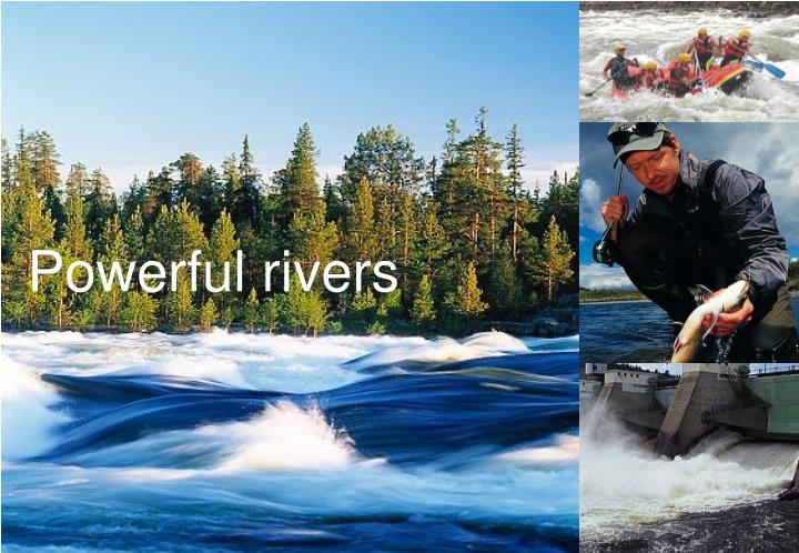 Powerful rivers
