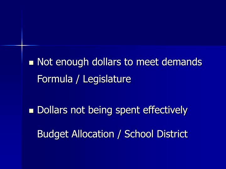 Not enough dollars to meet demands