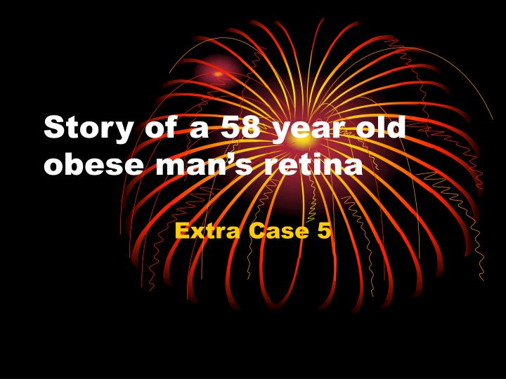 Story of a 58 year old obese man s retina