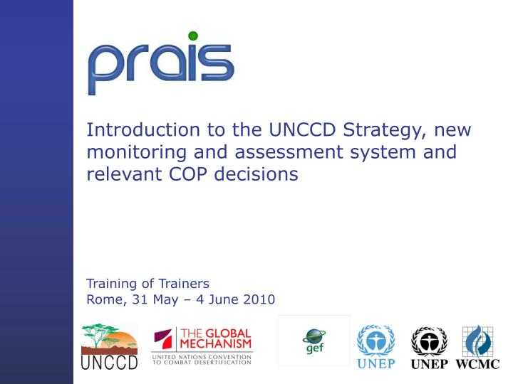 Introduction to the UNCCD Strategy, new monitoring and assessment system and relevant COP decisions