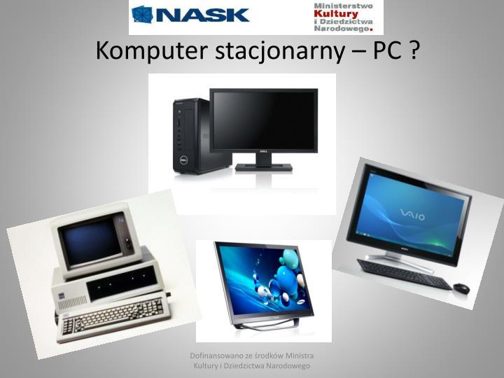 Komputer stacjonarny – PC ?