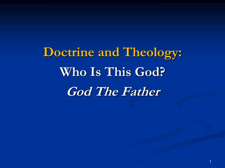 the doctrine of god the father The doctrine of the trinity: historically assailed but biblically affirmed _____ a position paper presented to dr bruce ware the doctrine of the trinity: historically assailed but.