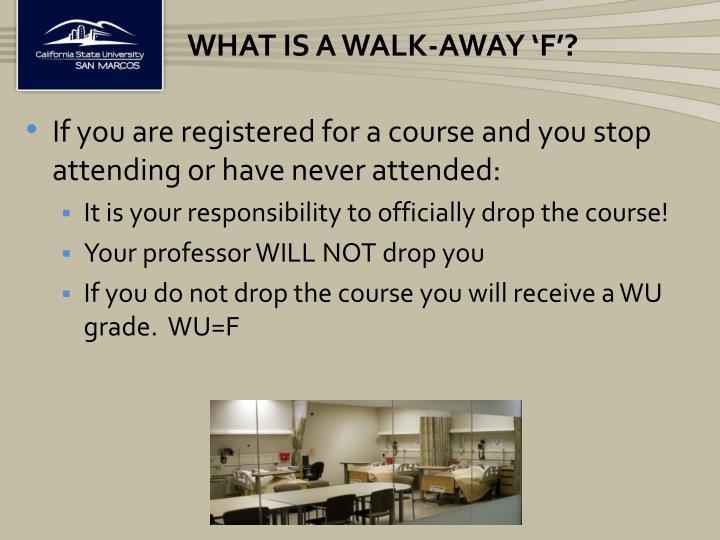 What is a Walk-Away 'F'?