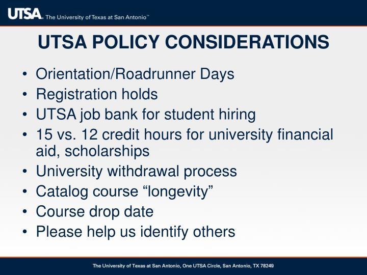 UTSA POLICY CONSIDERATIONS