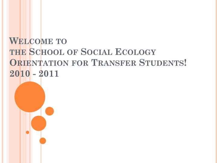 welcome to the school of social ecology orientation for transfer students 2010 2011 n.