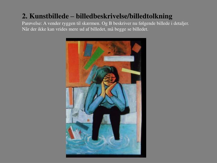 2. Kunstbillede – billedbeskrivelse/billedtolkning