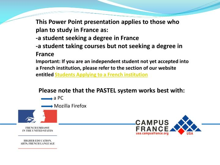 This Power Point presentation applies to those who plan to study in France as: