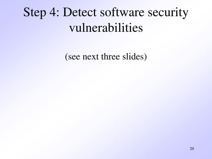 Step 4: Detect software security vulnerabilities