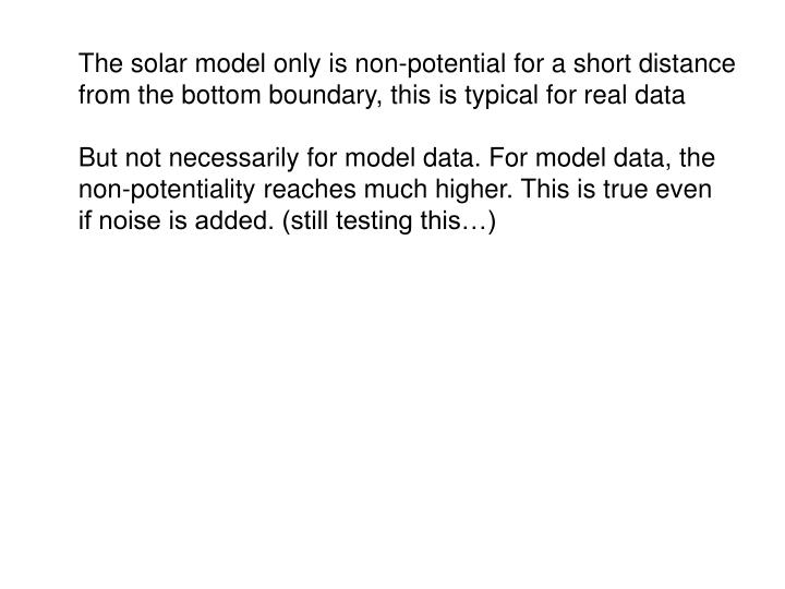 The solar model only is non-potential for a short distance