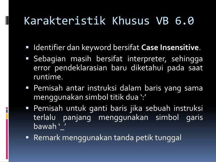 Karakteristik khusus vb 6 0