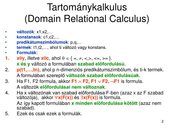 relational calculus This article introduces the language called tuple relational calculus, and another article will feature a variation called domain relational calculus in both variations of relational calculus, we create one declarative expression to specify a retrieval request hence, there is no description of.