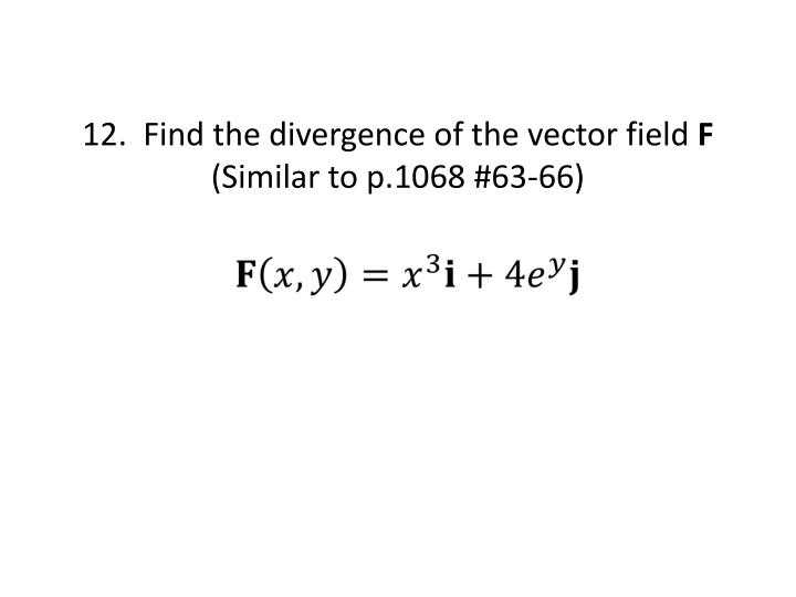 12.  Find the divergence of the vector field