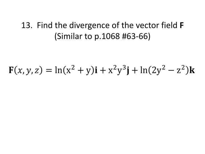 13.  Find the divergence of the vector field