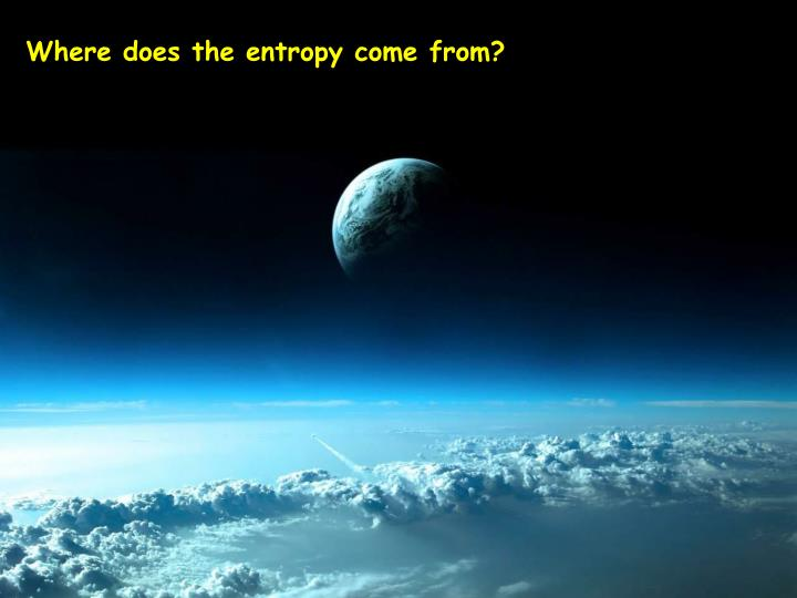 Where does the entropy come from?