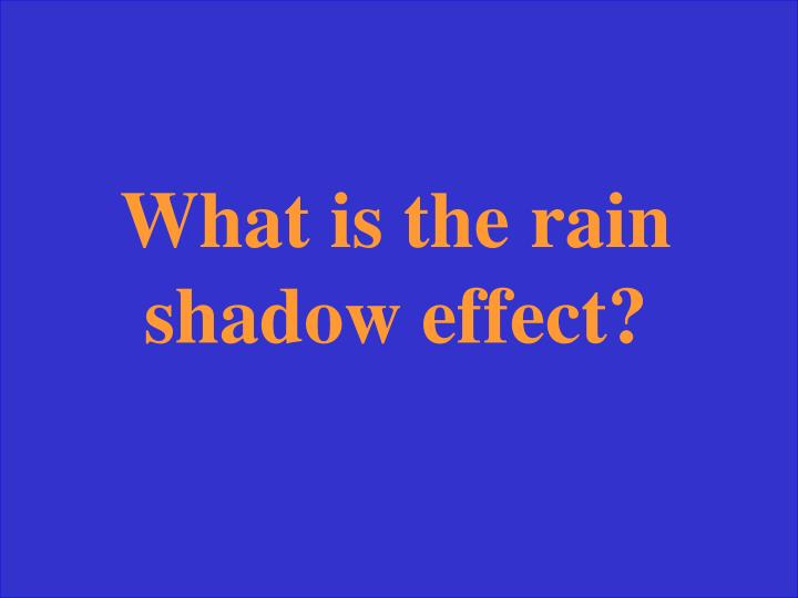 What is the rain shadow effect?