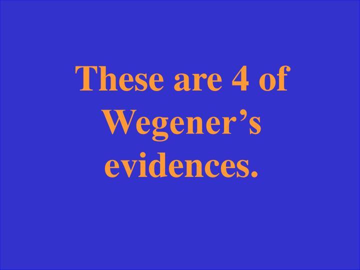 These are 4 of Wegener's evidences.